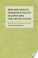 War And Health Insurance Policy In Japan And The United States Book PDF