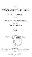 The devout Christian s help to meditation on the life of     Jesus Christ  and the Apostolic Church
