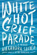 White Hot Grief Parade  A Memoir