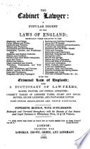 The Cabinet Lawyer  or a popular digest of the Laws of England     with the criminal law  Also  a dictionary of law terms  etc  With a preface signed J  W   i e  John Wade Book PDF