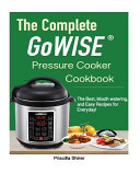 The Complete Gowise tm  Electric Pressure Cooker Cookbook Book