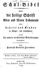 Schul-Bibel, oder die heilige Schrift ... für Lehrer und Kinder in Bürger- und Landschulen ... Von H. G. Zerrenner