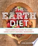 """The Earth Diet: Your Complete Guide to Living Using Earth's Natural Ingredients"" by Liana Werner-Gray"