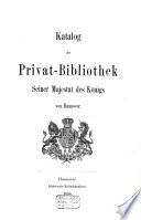 Katalog der Privat-Bibliothek Seiner Majestät des Königs von Hannover