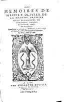 Les memoires de messire Oliuier de La Marche ... Nouuellement mis en lumiere, par Denis Sauuage de Fontennailes en Brie ..