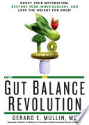 """The Gut Balance Revolution: Boost Your Metabolism, Restore Your Inner Ecology, and Lose the Weight for Good!"" by Gerard E. Mullin"