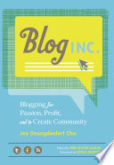 """Blog, Inc.: Blogging for Passion, Profit, and to Create Community"" by Joy Deangdeelert Cho, Meg Mateo Ilasco, Grace Bonney"
