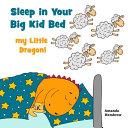 Sleep in Your Big Kid Bed  My Little Dragon  Book