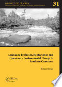Landscape Evolution  Neotectonics and Quaternary Environmental Change in Southern Cameroon