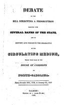 Debate on the Bill Directing a Prosecution Against the Several Banks of the State and to Restore and Preserve the Character of the Circulating Medium  which Took Place in the House of Commons of North Carolina from December 29th  1828  to January 6th  1829