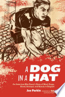 """""""A Dog in a Hat: An American Bike Racer's Story of Mud, Drugs, Blood, Betrayal, and Beauty in Belgium"""" by Joe Parkin"""