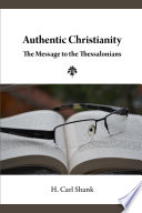 Authentic Christianity The Message To The Thessalonians