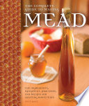 """""""The Complete Guide to Making Mead: The Ingredients, Equipment, Processes, and Recipes for Crafting Honey Wine"""" by Steve Piatz"""