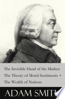 The Invisible Hand of the Market  The Theory of Moral Sentiments   The Wealth of Nations  2 Pioneering Studies of Capitalism