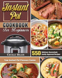 Instant Pot Cookbook for Beginners  550 Delicious Guaranteed  Family Approved Recipes for Your Instant Pot Pressure Cooker Book