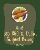 Hello  365 BBQ   Grilled Seafood Recipes