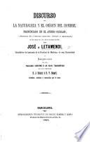 Discurso sobre la naturaleza y el orígen del Hombre, pronunciado en el Ateneo Catalan ... por J. de Letamendi, ... publicado conforme á las hojas taquigráficas de ... D. J. Balari y D. V. Basart, revisadas ... por el autor