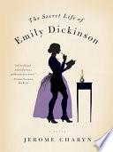 The Secret Life of Emily Dickinson  A Novel