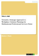 Towards a Strategic Approach to Workplace Solution Planning for Multinational Professional Services Firms