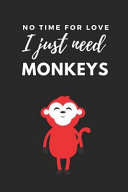 Pdf No Time for Love I Just Need Monkeys: Cute Funny Notebook for Monkey Lovers A5 (6 X 9 In) to Write in with 120 Pages White Paper Journal / Planner / N
