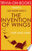 The Invention of Wings  A Novel by Sue Monk Kidd  Trivia On Books
