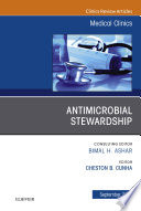 Antimicrobial Stewardship  An Issue of Medical Clinics of North America