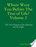 Where Were You Before The Tree of Life  Volume 2