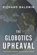 The globotics upheaval: globalization, robotics, and the future of work