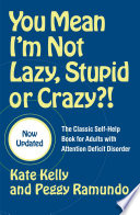 """You Mean I'm Not Lazy, Stupid or Crazy?!: The Classic Self-Help Book for Adults with Attention Deficit Disorder"" by Kate Kelly, Peggy Ramundo, Edward M. Hallowell"