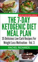 The 7 Day Ketogenic Diet Meal Plan  35 Delicious Low Carb Recipes For Weight Loss Motivation   Volume 3