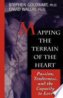 """Mapping the Terrain of the Heart: Passion, Tenderness, and the Capacity to Love"" by Stephen Goldbart, David Wallin"