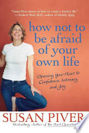 How Not to Be Afraid of Your Own Life  : Opening Your Heart to Confidence, Intimacy, and Joy