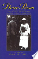 """Dear Bess: The Letters from Harry to Bess Truman, 1910-1959"" by Harry S. Truman, Robert H. Ferrell, Bess Wallace Truman"