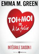 Toi + Moi = À la Folie (Intégrale saison 1)