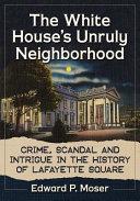 The White House s Unruly Neighborhood