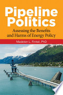 Pipeline Politics Assessing The Benefits And Harms Of Energy Policy