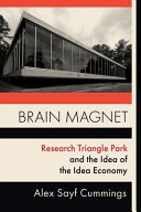 link to Brain magnet : Research Triangle Park and the idea of the idea economy in the TCC library catalog