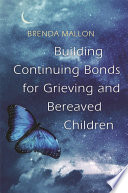Building Continuing Bonds for Grieving and Bereaved Children Book