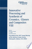 Innovative Processing and Synthesis of Ceramics  Glasses and Composites VIII