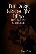 The Dark Side of My Mind: The Complete Collection