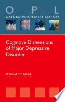 Cognitive Dimensions of Major Depressive Disorder