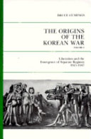 The Origins of the Korean War: Liberation and the emergence of separate regimes, 1945-1947
