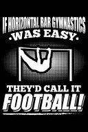 If Horizontal Bar Gymnastics Was Easy They d Call It Football