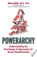 """""""Powerarchy: Understanding the Psychology of Oppression for Social Transformation"""" by Melanie Joy"""