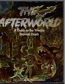 The Afterworld a Guide to the Worlds Beyond Death