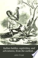 Indian Battles  Captivities  and Adventures