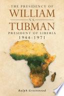 The Presidency of William V S  Tubman