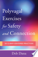 """Polyvagal Exercises for Safety and Connection: 50 Client-Centered Practices (Norton Series on Interpersonal Neurobiology)"" by Deb A. Dana"