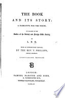 The Book and its Story  a narrative for the young  On occasion of the Jubilee of the British and Foreign Bible Society  By L  N  R  i e  Ellen Ranyard  With an introductory preface by     T  Phillips