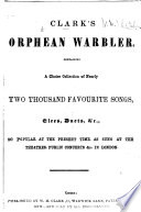 Clark's Orphean Warbler; containing a choice collection of nearly two thousand favourite songs, etc